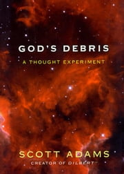 God's Debris: A Thought Experiment ebook by Adams, Scott