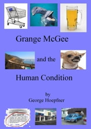 Grange McGee and the Human Condition ebook by George Hoepfner