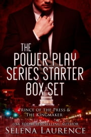 Powerplay Series Starter - Prince of the Press and The Kingmaker ebook by Selena Laurence