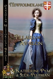 Pillars of Avalon - Canadian Historical Brides ebook by Katherine Pym, Jude Pittman