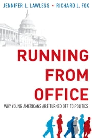 Running from Office: Why Young Americans are Turned Off to Politics ebook by Jennifer L. Lawless,Richard L. Fox