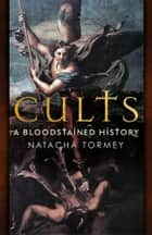 Cults - A Bloodstained History ebook by Natacha Tormey