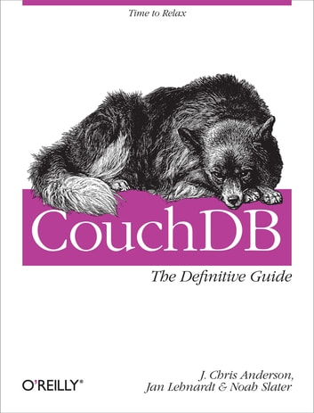 CouchDB: The Definitive Guide - Time to Relax ebook by J. Chris Anderson,Jan Lehnardt,Noah Slater