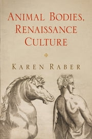 Animal Bodies, Renaissance Culture ebook by Karen Raber