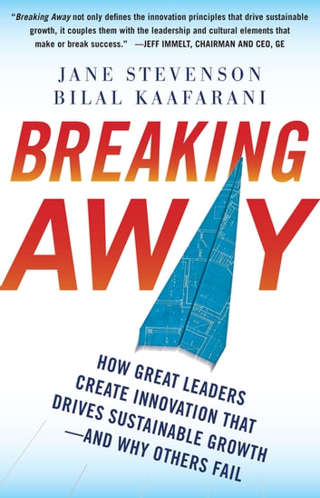 Breaking Away: How Great Leaders Create Innovation that Drives Sustainable Growth--and Why Others Fail ebook by Jane Stevenson,Bilal Kaafarani