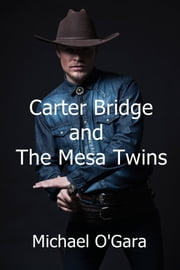 Carter Bridge and the Mesa Twins ebook by Michael O'Gara