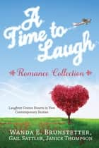 A Time to Laugh Romance Collection - Laughter Unites Hearts in Five Contemporary Stories ebook by Wanda E. Brunstetter, Gail Sattler, Janice Thompson