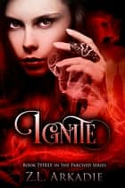 Ignite (Parched Series, A Vampire Romance, #3) ebook by Z.L. Arkadie