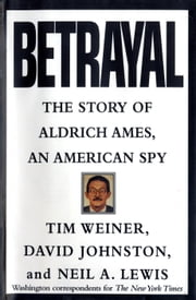 Betrayal - The Story of Aldrich Ames, an American Spy ebook by Tim Weiner,David Johnston,Neil A. Lewis