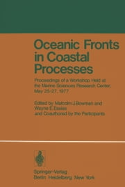Oceanic Fronts in Coastal Processes - Proceedings of a Workshop Held at the Marine Sciences Research Center, May 25–27, 1977 ebook by M.J. Bowman,W.E. Esaias