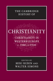 The Cambridge History of Christianity: Volume 4, Christianity in Western Europe, c.1100–c.1500 ebook by Miri Rubin,Walter Simons