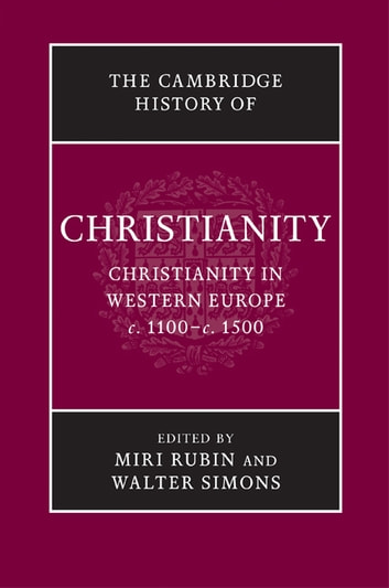 The Cambridge History of Christianity: Volume 4, Christianity in Western Europe, c.1100–c.1500 ebook by