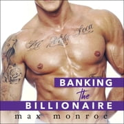 Banking the Billionaire audiobook by Max Monroe