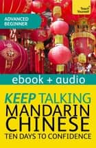 Keep Talking Mandarin Chinese Audio Course - Ten Days to Confidence - Enhanced Edition ebook by Song Lianyi, Elizabeth Scurfield