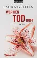 Wer den Tod ruft - Thriller ebook by Laura Griffin, Herbert Fell