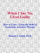 When I Say No, I Feel Guilty ebook by Manuel J. Smith