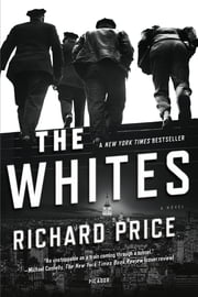 The Whites - A Novel ebook by Richard Price, Harry Brandt