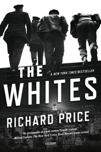 The Whites - A Novel ebook by Richard Price,Harry Brandt
