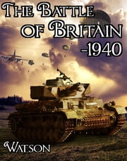 The Battle of Britain - 1940 ebook by Edward Watson