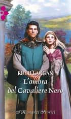 L'ombra del cavaliere nero ebook by Ruth Langan