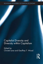 Capitalist Diversity and Diversity within Capitalism ebook by Geoffrey T. Wood,Christel Lane
