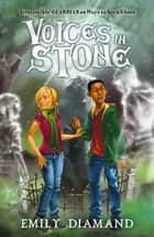 Voices in Stone ebook by Emily Diamand, Victor Travares