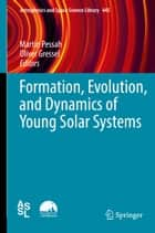 Formation, Evolution, and Dynamics of Young Solar Systems ebook by Martin Pessah, Oliver Gressel