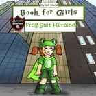 Book for Girls - A Frog Suit Heroine Who Saves the Day audiobook by