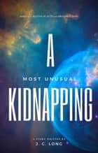 A Most Unusual Kidnapping - Smugglers and Starships, #1 ebook by J. C. Long