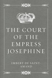 The Court of the Empress Josephine ebook by Imbert de Saint-Amand