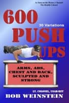 600 Push-ups 30 Variations ebook by Bob Weinstein, Lt. Colonel, US Army, Ret.