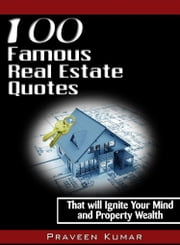 100 Famous Real Estate Quotes ebook by Praveen Kumar