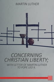 Concerning Christian Liberty ebook by Martin Luther