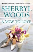 A Vow to Love ekitaplar by Sherryl Woods