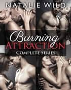 Burning Attraction - Complete Collection ebook by Natalie Wild