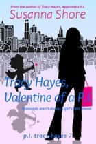 Tracy Hayes, Valentine of a P.I. (P.I. Tracy Hayes 7) ebook by Susanna Shore