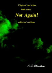 Flight of the Maita Book 40: Not Again! Collector's Edition ebook by CD Moulton