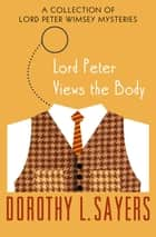 Lord Peter Views the Body - A Collection of Mysteries ebook by Dorothy L. Sayers