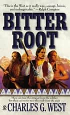 Bitterroot ebook by Charles G. West