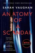 Anatomy of a Scandal - soon to be a major Netflix series ebook by Sarah Vaughan