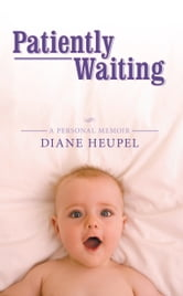Patiently Waiting ebook by Diane Heupel