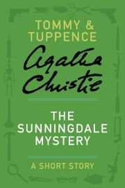 The Sunningdale Mystery - A Tommy & Tuppence Story ebook by Agatha Christie
