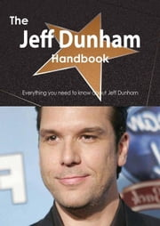 The Jeff Dunham Handbook - Everything you need to know about Jeff Dunham ebook by Smith, Emily