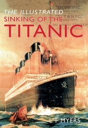 The Illustrated Sinking of the Titanic ebook by LT Myers