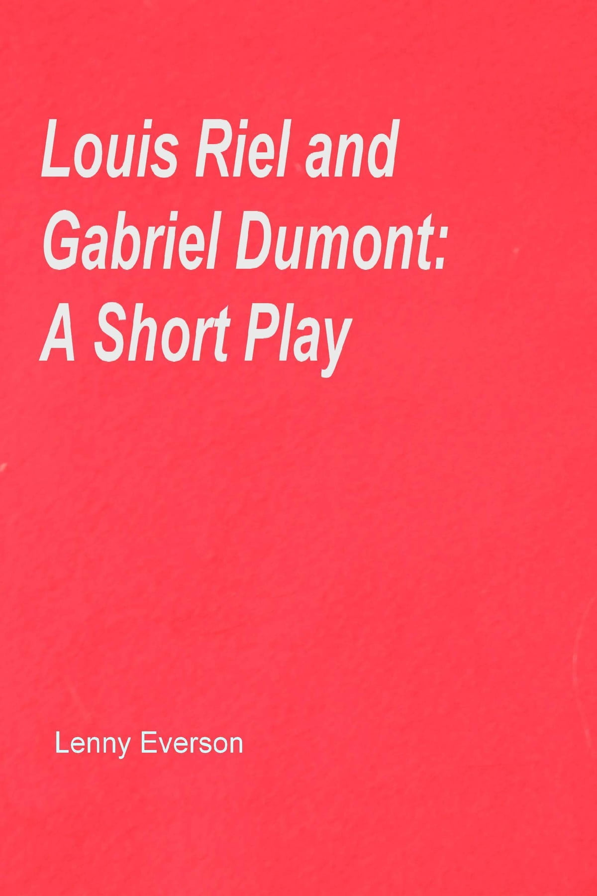 gabriel dumont and louis riel relationship poems