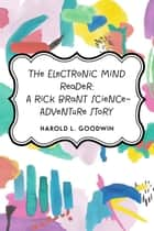 The Electronic Mind Reader: A Rick Brant Science-Adventure Story ebook by Harold L. Goodwin