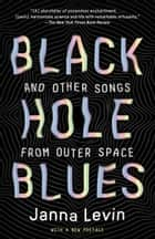 Black Hole Blues and Other Songs from Outer Space ebook by Janna Levin