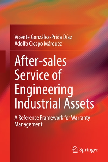 After–sales Service of Engineering Industrial Assets - A Reference Framework for Warranty Management ebook by Adolfo Crespo Márquez,Vicente González-Prida Díaz