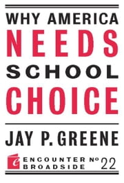 Why America Needs School Choice ebook by Jay P Greene
