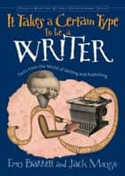 It Takes A Certain Type To Be A Writer: Facts From The World Of Writing And Publishing ebook by Erin Barrett, Jack Mingo